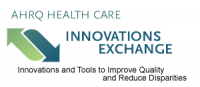 AHRQ Health Care Innovations Exchange: Innovations and Tools to Improve Quality and Reduce Disparities