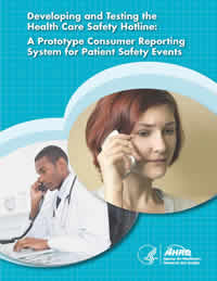 Cover image for Developing and Testing the Health Care Safety Hotline: A Prototype Consumer Reporting System for Patient Safety Events