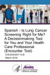 Spanish - Is Lung Cancer Screening Right for Me?  A Decisionmaking Tool for You and Your Health Care Professional (Encounter Tool)