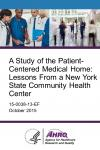 A Study of the Patient-Centered Medical Home: Lessons From a New York State Community Health Center