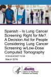 Spanish - Is Lung Cancer Screening Right for Me?  A Decision Aid for People Considering Lung Cancer Screening w/Low-Dose Computed Tomography