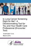 Is Lung Cancer Screening Right for Me?  A Decisionmaking Tool for You and Your Health Care Professional (Encounter Tool)