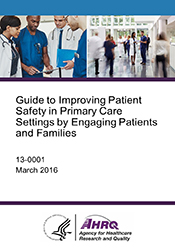Guide to Improving Patient Safety in Primary Care Settings by Engaging Patients and Families