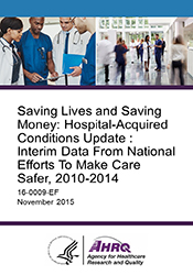 Saving Lives and Saving Money: Hospital-Acquired Conditions Update : Interim Data From National Efforts To Make Care Safer, 2010-2014
