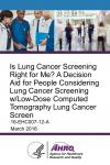 Is Lung Cancer Screening Right for Me? A Decision Aid for People Considering Lung Cancer Screening w/Low-Dose Computed Tomography Lung Cancer Screen