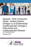 Spanish - EHC Consumer Guide - Acidos Grasos Omega-3 y la Enfermedad Cardiovascular/ Omega-3 Fatty Acids and Cardiovascular Disease