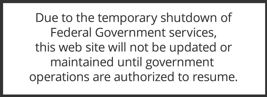 Due to the temporary shutdown of Federal Government services, this website will not be updated or maintained until government operations are authorized to resume.