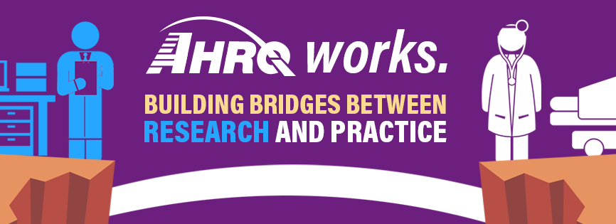 AHRQ Works: Building bridges between research and practice