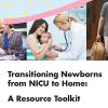 Transitioning Newborns From NICU to Home: A Resource Toolkit