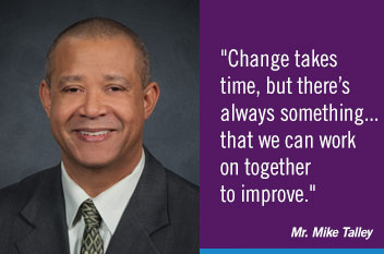 Change takes time, but there's always something--that we can work on together to improve.