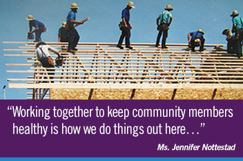 Working together to keep community members healthy is how we do things out here.