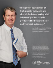 Picture of ad featuring photograph of David Bronson, M.D., M.A.C.P. immediate past president of the American College of Physicians.  He is holding a tablet computer with an image of a clinician summary. Quote from Dr. Bronson reads, Thoughtful application of high quality evidence and shared decision-making with informed patients—this produces the best medicine and the best outcomes.