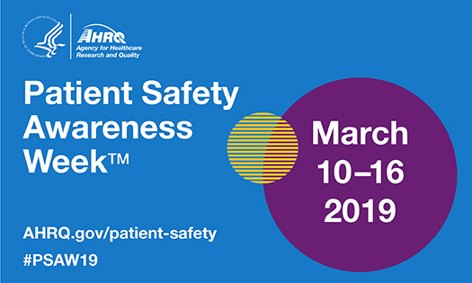 Patient Safety Awareness Week: March 10-16, 2019. ahrq.gov/patient-safety, #PSAW2019