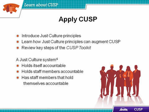 Introduce Just Culture principles. Learn how Just Culture principles can augment CUSP. Review key steps of the CUSP Toolkit. A Just Culture system: Holds itself accountable. Holds staff members accountable. Has staff members that hold themselves accountable. Image: Team members standing together.