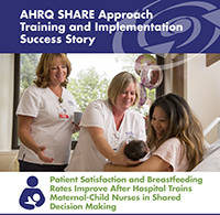 Nurses help woman with newborn baby. AHRQ SHARE Approach Training and Implementation Success Story Patient Satisfaction and Breastfeeding Rates Improve After Hospital Trains Maternal-Child Nurses in Shared Decision Making