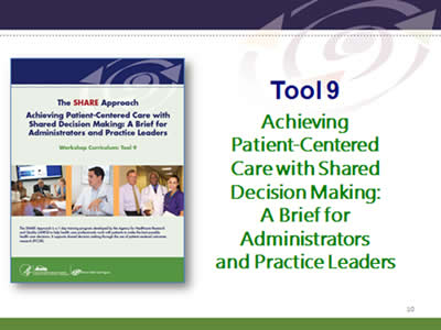 Slide 10: Tool 9. Achieving Patient-Centered Care with Shared Decision Making: A Brief for Administrators and Practice Leaders.