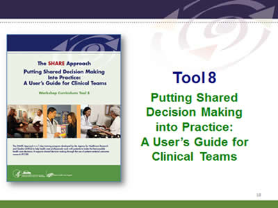Slide 18: Tool 8. Putting Shared Decision Making into Practice:A User's Guide for Clinical Teams.