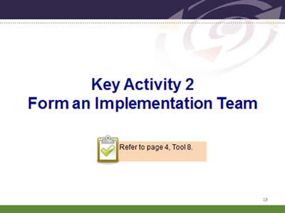 Slide 19: Key Activity 2. Form an Implementation Team. Refer to page 4, Tool 8.