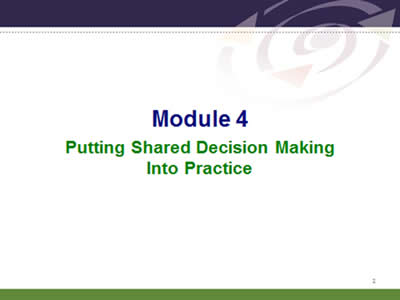 Slide 2: Module 4. Putting Shared Decision MakingInto Practice.