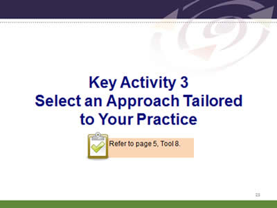 Slide 23: Key Activity 3. Select an Approach Tailored to Your Practice. Refer to page 5, Tool 8.
