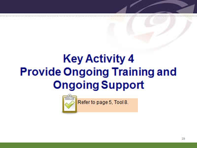 Slide 29: Key Activity 4.Provide Ongoing Training and Ongoing Support. Refer to page 5, Tool 8.