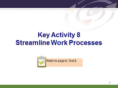 Slide 41: Key Activity 8. Streamline Work Processes. Refer to page 8, Tool 8.