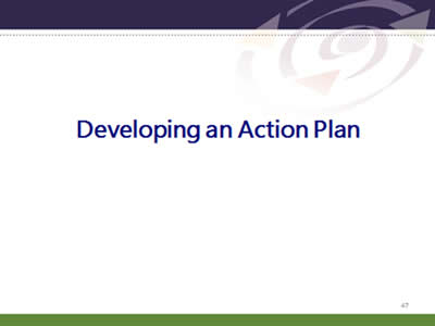 Slide 47: Developing an Action Plan.Developing an Action Plan.
