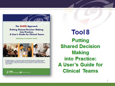 Slide 5: Tool 8. Putting Shared Decision Making into Practice: A User's Guide for Clinical Teams.