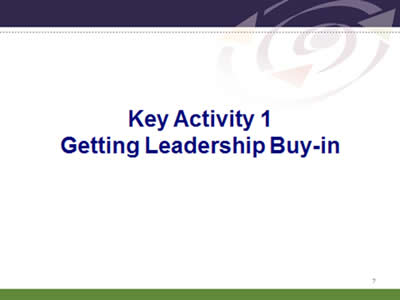 Slide 7: Key Activity 1. Getting Leadership Buy-in.