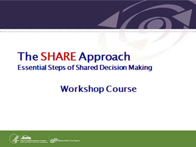 Slide 1: Cover Slide. The SHARE ApproachEssential Steps of Shared Decision Making. Workshop Course.
