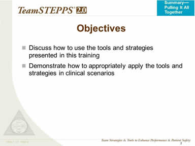 Objectives: Discuss how to use the tools and strategies presented in this training; Demonstrate how to appropriately apply the tools and strategies to real-life situations; and Practice using tools and strategies for overcoming barriers to team effectiveness.