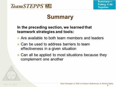 In the preceding section, we learned that teamwork strategies and tools: Are available to both team members and leaders. Can be used to address barriers to team effectiveness in a given situation. Can all be applied to most situations because they complement one another.