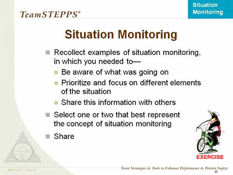 Situation Monitoring: Recollect examples of situation monitoring, in which you needed to: Be aware of what was going on; Prioritize and focus on different elements of the situation; and Share this information with others. Select one or two that best represent the concept of situation monitoring; and Share