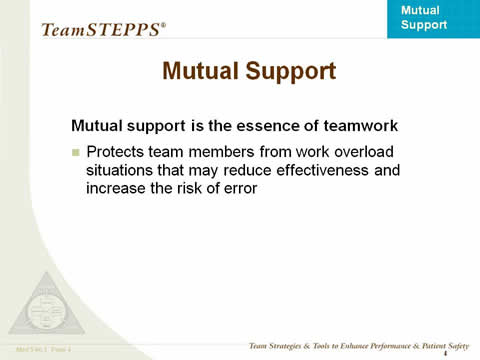 Mutual Support is the essence of teamwork: Protects team members from work overload situations that may reduce effectiveness and increase the risk of error.