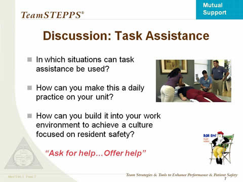Task Assistance. In which situations can task assistance be used? How can you make this a daily practice on your unit? How can you build it into your work environment to achieve a culture focused on resident safety?