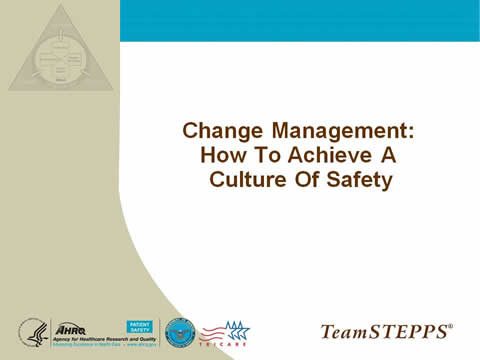 Change Management: How to Achieve a Culture of Safety.
