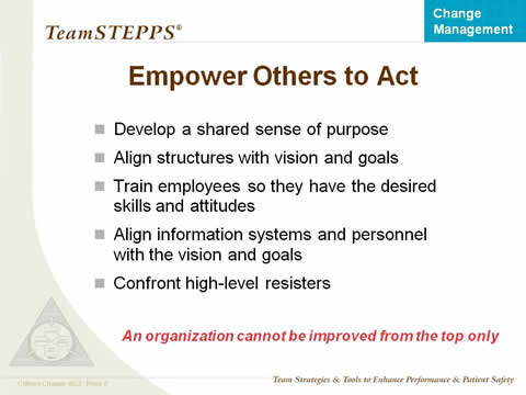 Develop a shared sense of purpose. Align structures with vision and goals. Train employees so they have the desired skills and attitudes. Align information systems and personnel with the vision and goals. Confront high-level resisters.