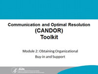 Communication and Optimal Resolution (CANDOR) Toolkit, Module 2: Obtaining Organization Buy-in and Support.