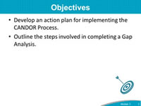 Objectives: Develop an action plan for implementing the CANDOR Process. Outline the steps involved in assessing Change Readiness and completing a Gap Analysis.