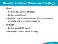 Develop a Shared Vision and Strategy: Vision: Commit to a culture of safety, Foster mutual trust, Establish shared mental model of the importance of safety and prevention measures. Strategy: Define a CANDOR event, Develop a measurement strategy.