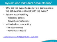 System and Individual Accountability. Why did the event happen? How prevalent are the behaviors associated with the event? System accountability: Processes, policies. Prevention mechanisms. Individual accountability: At-risk behaviors. Performance factors.