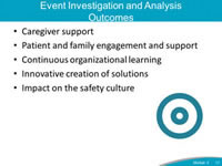 Event Investigation and Analysis Outcomes. Caregiver support. Patient and family engagement and support. Continuous organizational learning. Innovative creation of solutions. Impact on the safety culture.