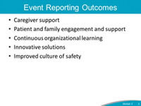 Event Reporting Outcomes. Caregiver support. Patient and family engagement and support. Continuous organizational learning. Innovative solutions. Improved culture of safety.