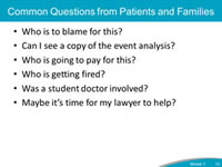Common Questions from Patients and Families. Who is to blame for this? Can I see a copy of the event analysis? Who is going to pay for this? Who is getting fired? Was a student doctor involved? Maybe it's time for my lawyer to help?