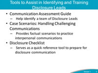 Tools to Assist in Identifying and Training Disclosure Leads. Communication Assessment Guide. Help identify a team of Disclosure Leads. Case Scenarios: Handling Challenging Communications. Provides factual scenarios to practice interpersonal communications. Disclosure Checklist Serves as a quick reference tool to prepare for disclosure communication.