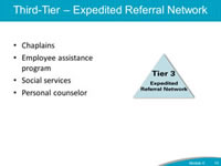 Third-Tier - Expedited Referral Network. Chaplains. Employee assistance program. Social services. Personal counselor.