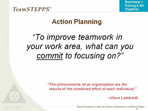 "Action Planning. To improve teamwork in your unit, what can you commit to focusing on?"" ""The achievements of an organization are the results of the combined effort of each individual."" —Vince Lombardi"