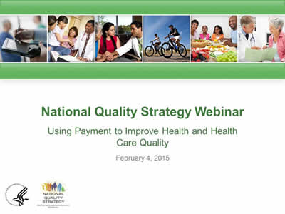 Slide 1. National Quality Strategy Webinar: Using Payment to Improve Health and Health Care Quality. February 4, 2015