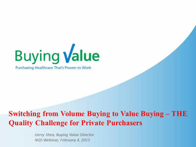 Slide 10. Icon showing the Buying Value logo and the slogan: 'Purchasing Healthcare That's Proven to Work'. Buying Value: Switching from Volume Buying to Value Buying – THE Quality Challenge for Private Purchasers