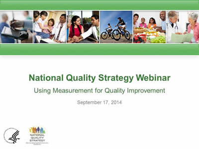 Slide 1. National Quality Strategy Webinar: Using Quality Measurement for Improvement. September 17, 2014
